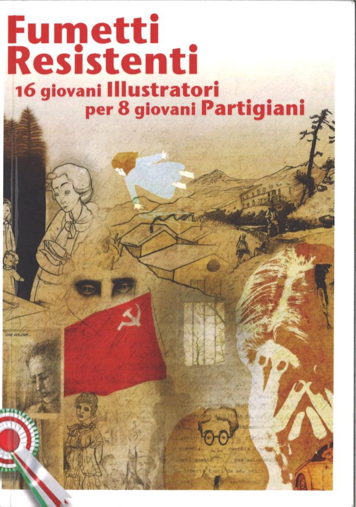 Fumetti Resistenti : 16 giovani Illustratori per 8 giovani Partigiani