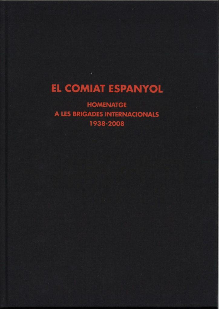 El comitat espanyol : homenatge a les Brigades internacionals, 1938-2008