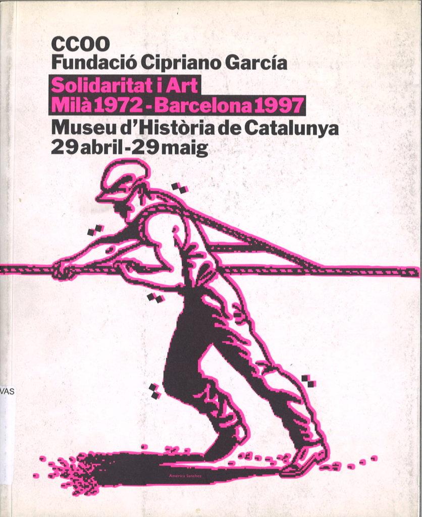 Solidaritat i Art : Milà 1972-Barcelona 1997 : Museu d'historia de Catalunya, 29 abril-29 maig