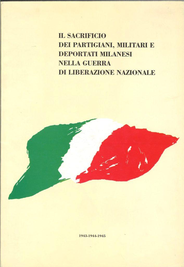 Il sacrificio dei partigiani, militari e deportati milanesi nella guerra di liberazione nazionale : 1943-1944-1945