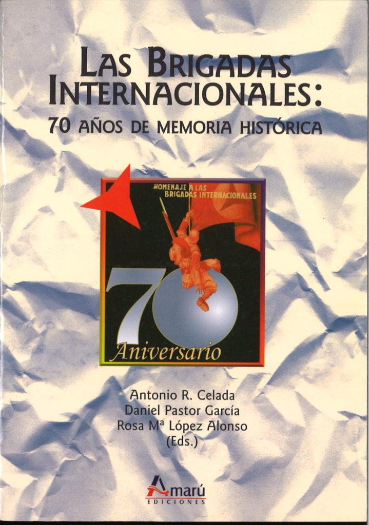 Las Brigadas Internacionales: 70 anos de memoria historica
