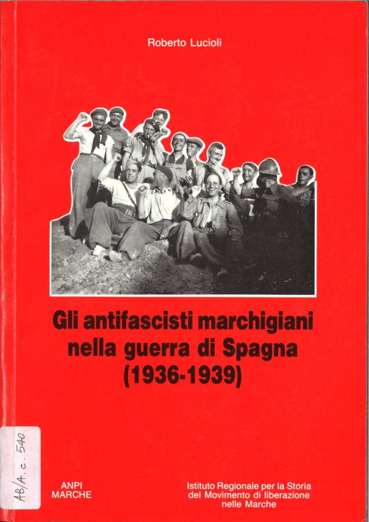 Gli antifascisti marchigiani nella guerra di Spagna : 1936-1939