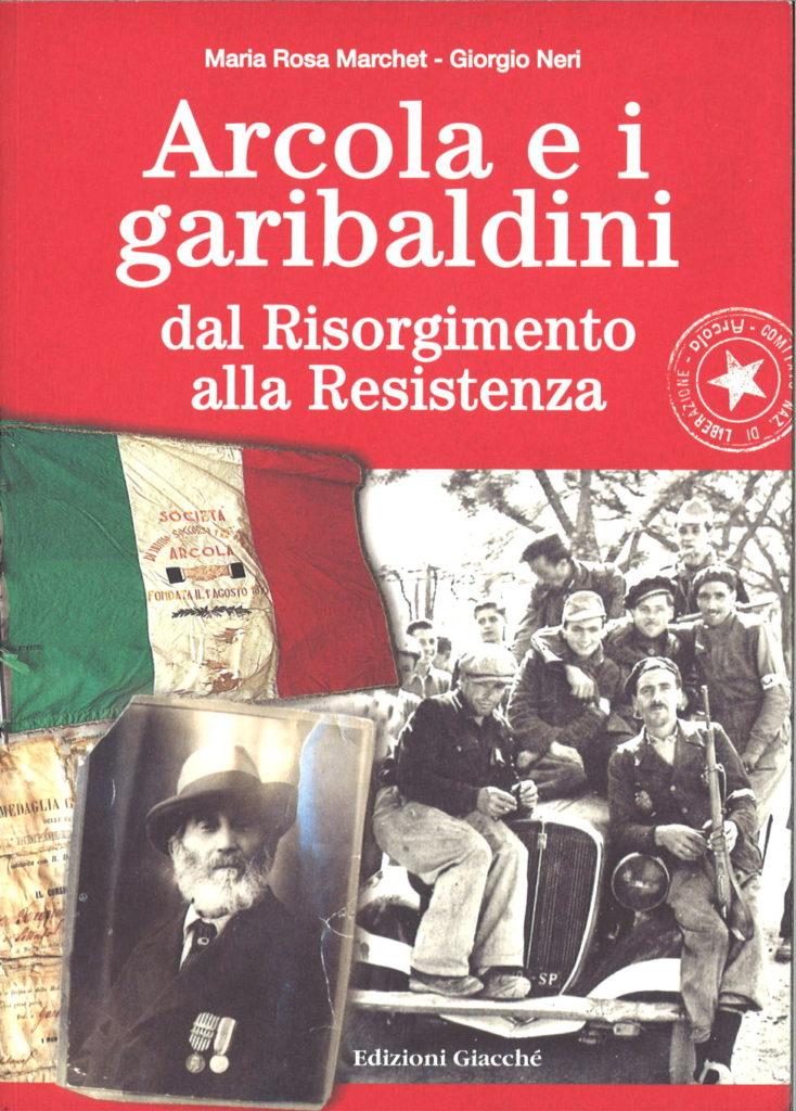 Arcola e i Garibaldini dal Risorgimento alla Resistenza