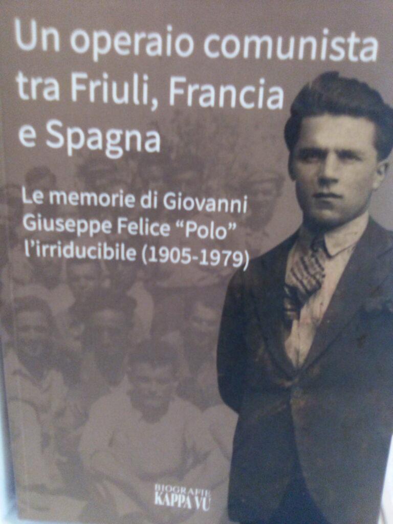 """Un operaio comunista tra Friuli, Francia e Spagna. Le memorie di Giovanni Giuseppe Felice """"Polo"""" l'irriducibile"""